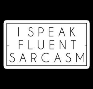 Fluent In Sarcasm