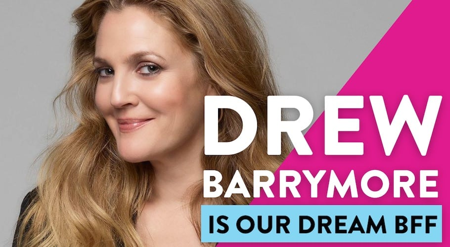 Drew Barrymore Is Our Dream BFF