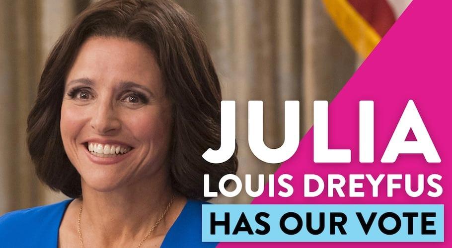 Julia Louis Dreyfus Has Our Vote